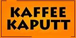 Kaffee Kaputt